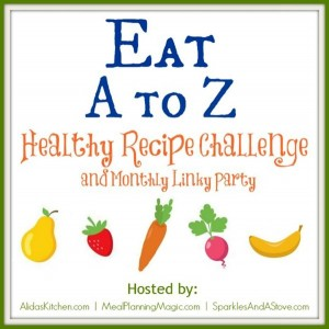 Eat A to Z Healthy Recipe Challenge | Monthly Blog Hop Hosted by MealPlannignMagic.com, AlidasKitchen.com and SparklesAndAStove.com