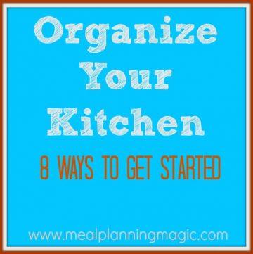 Organize Your Kitchen-8 Ways to Get Started | MealPlanningMagic.com