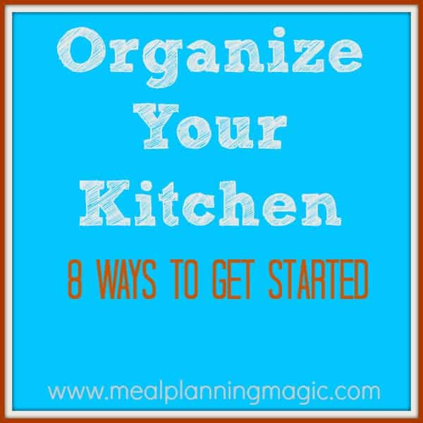 Organize Your Kitchen-8 Ways to Get Started | MealPlanningMagic.com