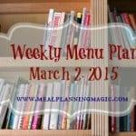 Weekly Menu Plan-March 2, 2015 | MealPlanningMagic.com