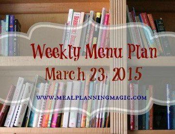 Weekly Menu Plan-March 23, 2015 | MealPlanningMagic.com