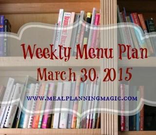 Weekly Menu Plan-March 30, 2015 | MealPlanningMagic.com