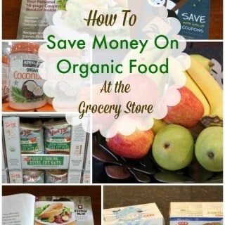 How To Save Money On Organic Foods at the Grocery Store (and Wholesale Club)