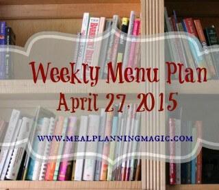 Weekly Menu Plan-April 27, 2015 | MealPlanningMagic.com