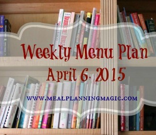 Weekly Menu Plan {April 6, 2015}
