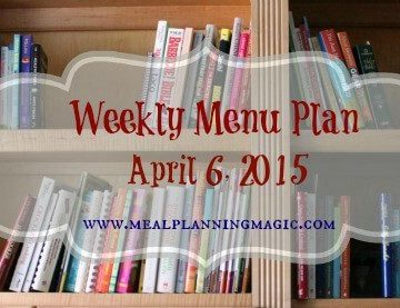 Weekly Menu Plan-April 6, 2015 | MealPlanningMagic.com