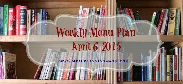 Weekly Menu Plan-April 6, 2015   MealPlanningMagic.com