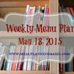 Weekly Menu Plan-May 18, 2015 | MealPlanningMagic.com