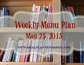 Weekly Menu Plan-May 25, 2015 | MealPlanningMagic.com