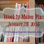 Weekly Menu Plan - January 18, 2016 - MealPlanningMagic.com