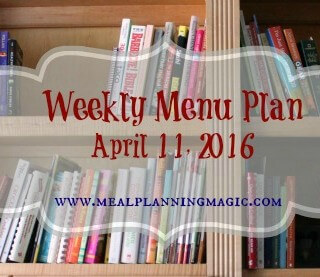 Weekly Menu Plan {April 11, 2016}