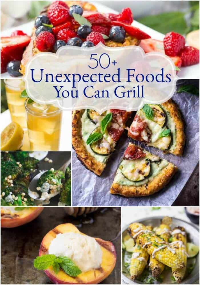 Pizza, fruits, desserts and even beverages are just a few of the 50+ <strong>Unexpected Foods You Can Grill</strong> you'll find in this round up of recipes