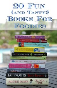 Collage image of stacked books and title 20 Fun (And Tasty) Books For Foodies.