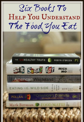 Confused by what foods to feed your family and why? These Six Books To Help You Understand the Food You Eat will help you make more informed decisions.