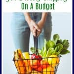 Image of text at top that says 5 Tips for Grocery Shopping on a Budget with person holding basket of produce.