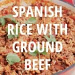 Spanish Rice with Ground Beef in pan with text overlay